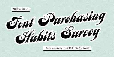 Font purchasing habits survey, 2019 edition.